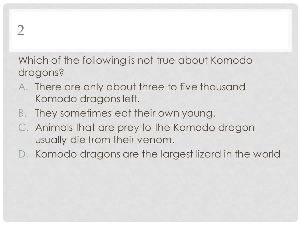 2 Which of the following is not true about Komodo dragons