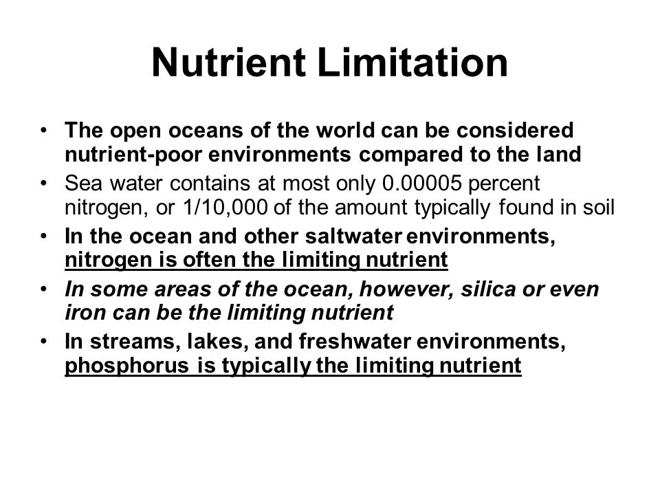 Nutrient Limitation The open oceans of the world can be considered nutrient-poor environments compared to the land.