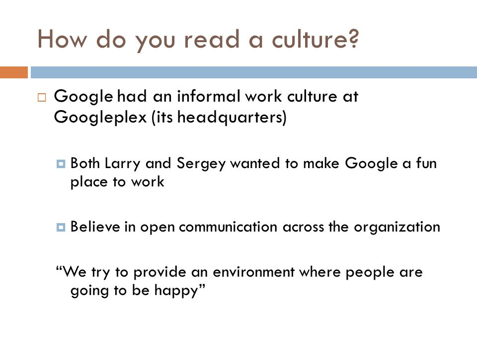 google's organizational culture and work environment Managing stress and organisational culture: a case study in google  providing a fun to work environment in google, fun and enjoyable activities are available for .