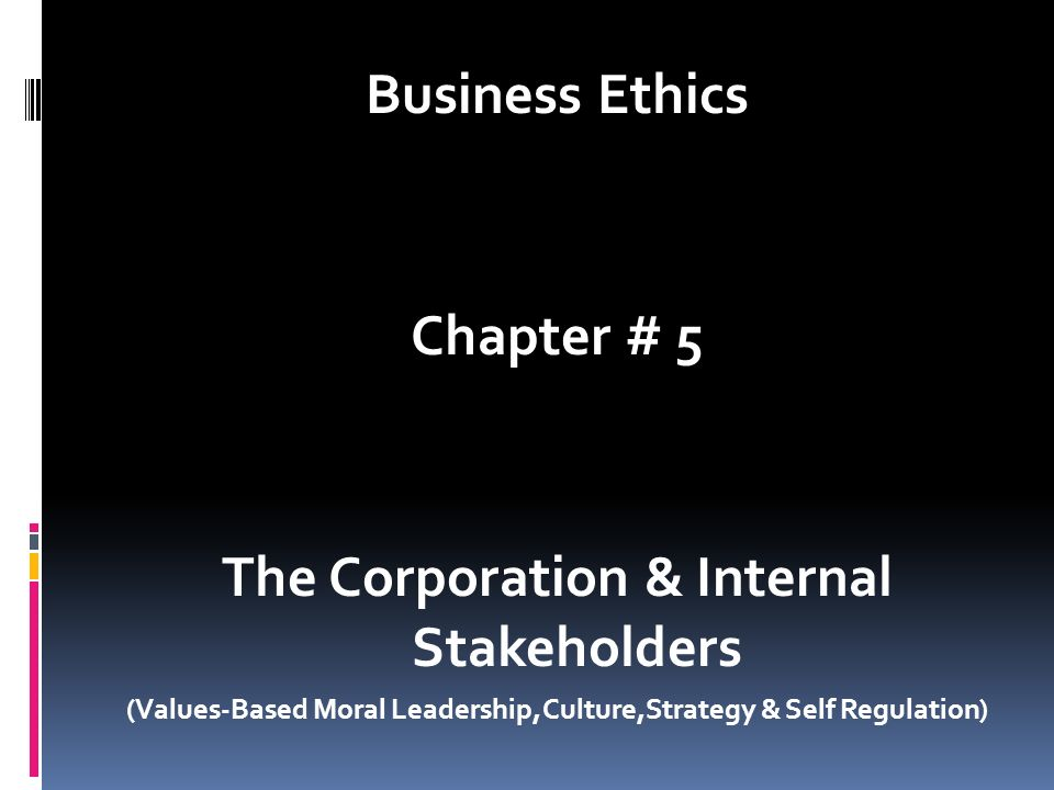 Business Ethics Chapter # 5 The Corporation & Internal Stakeholders