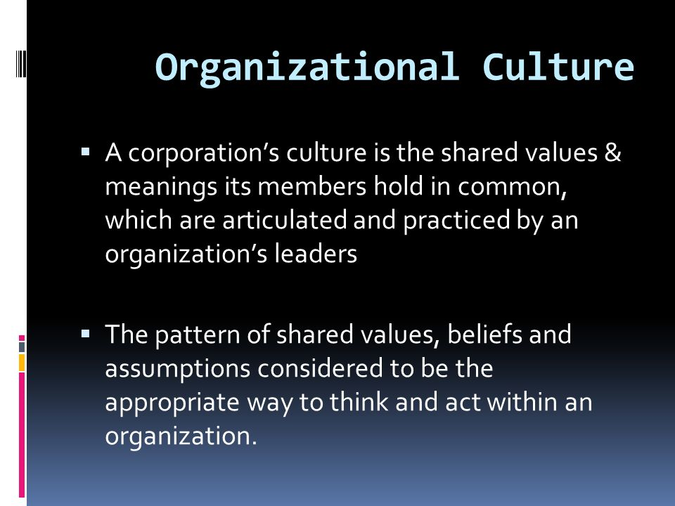 organizational culture shared basic assumptions Culture: artifacts, espoused beliefs and value and basic assumption   organization, the shared norms and values are the elements to unite people, help.