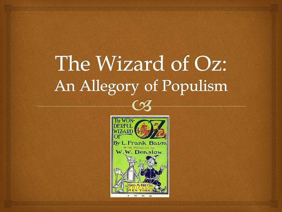 "wizard of oz and populism essay Below is an essay on populism and the wizard of oz from anti essays, your source for research papers, essays, and term paper examples many say the ""the wizard of oz"" is an allegory for populism."