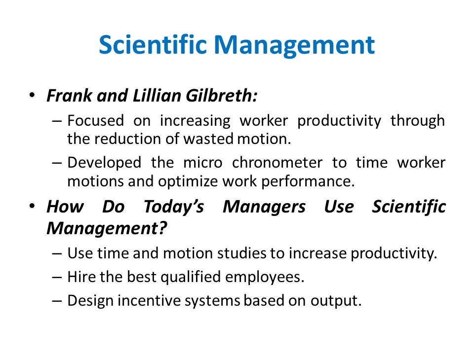 use of scientific management in the This article explains practically scientific management, also called taylorism by frederick taylorthese principles are the underlying factors for successful production and quality management introduction over 100 years ago, the american mechanical engineer frederick taylor published his ideas about scientific management in 1911, to encourage industrial companies to proceed to mass production.