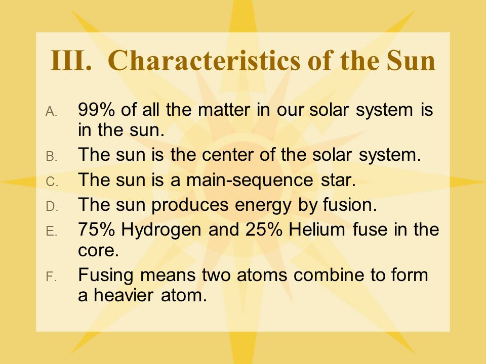 the main characteristics of stars Stellar characteristics and evolution by constantine thomas the most  important factor that defines a star's characteristics is its mass the second most.
