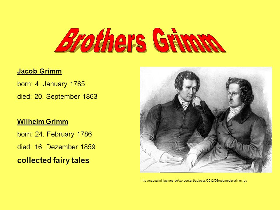 Brothers Grimm collected fairy tales Jacob Grimm born: 4. January 1785