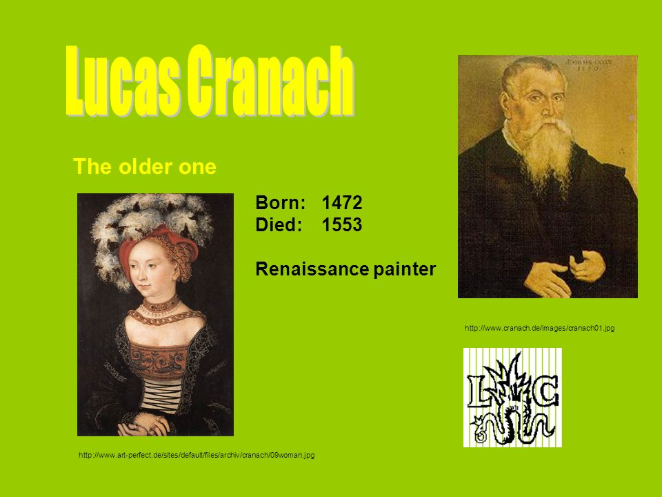 Lucas Cranach The older one Born: 1472 Died: 1553 Renaissance painter