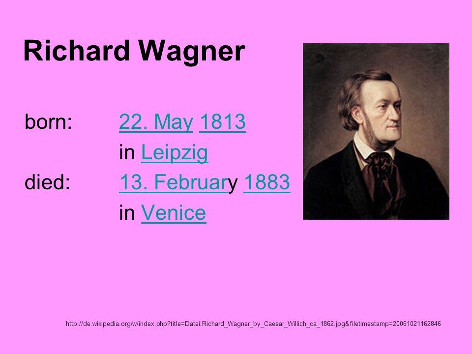 born: 22. May 1813 in Leipzig died: 13. February 1883 in Venice