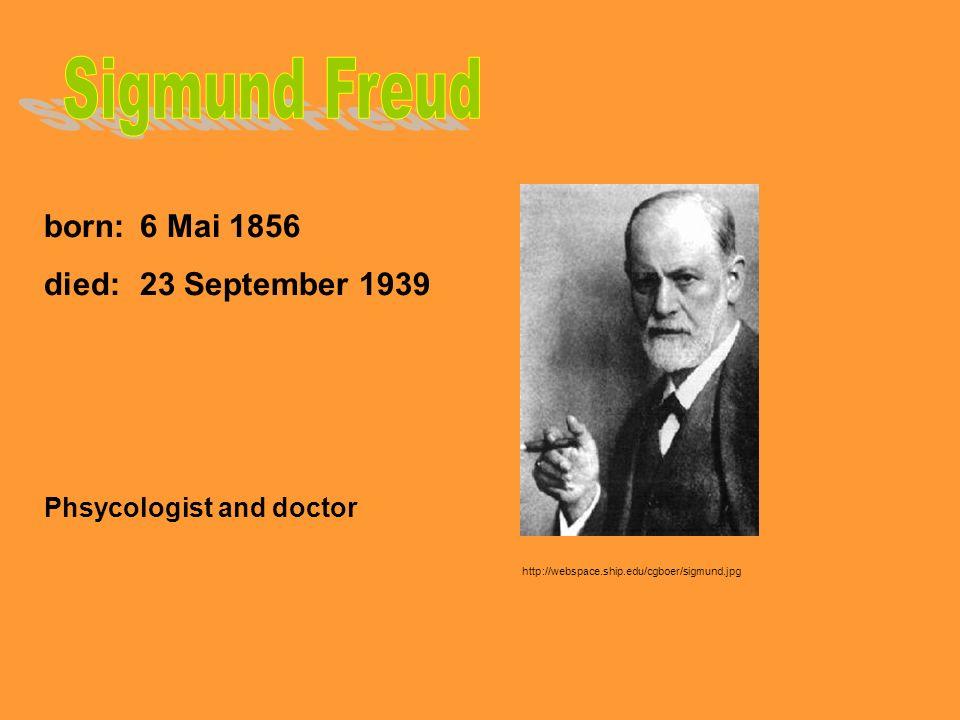 Sigmund Freud born: 6 Mai 1856 died: 23 September 1939