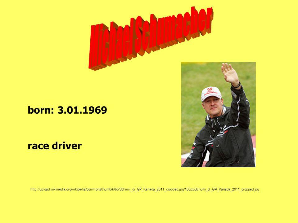 Michael Schumacher born: 3.01.1969 race driver