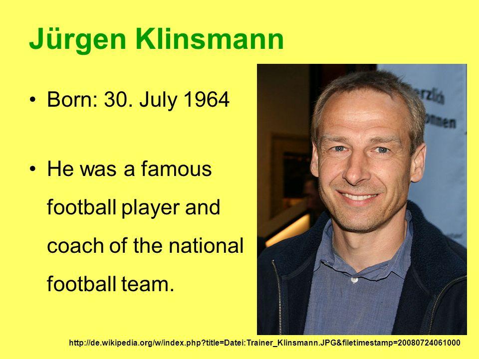 Jürgen Klinsmann Born: 30. July 1964