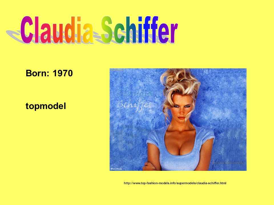 Claudia Schiffer Born: 1970 topmodel