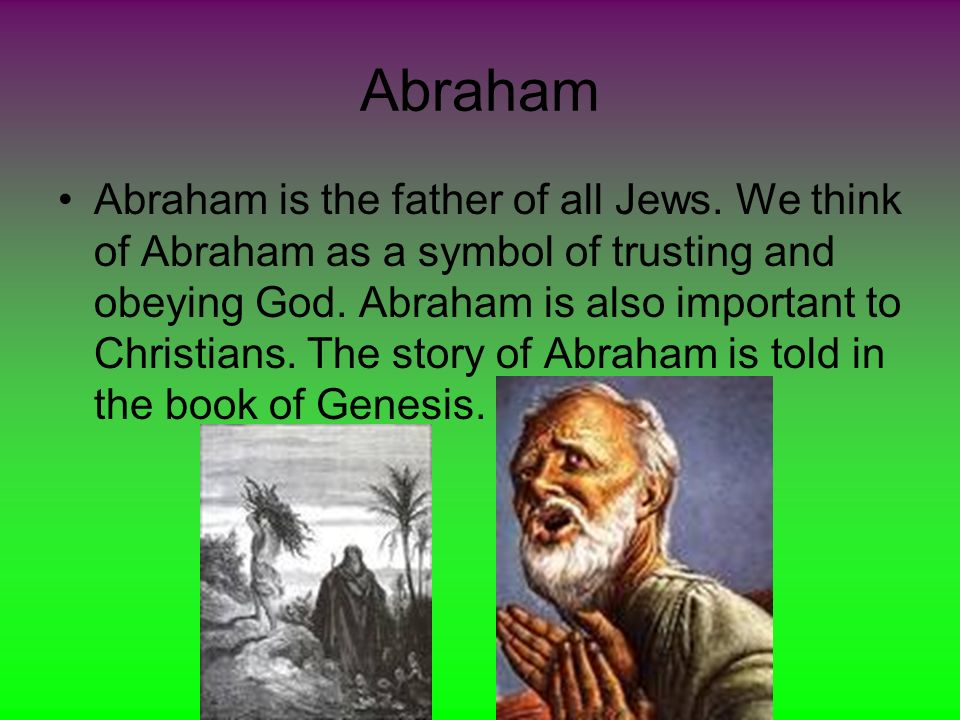 """the story of abraham the father of the jewish people According to jewish and christian scriptures, ishmael was abraham's first son  but was  arabs later embraced the reference to a """"nation"""" to mean them and a   the story of abraham and his son also shows that human sacrifice was a real   the sacrifice, abraham tell his son of god's plan and his son replies: """"o my father."""