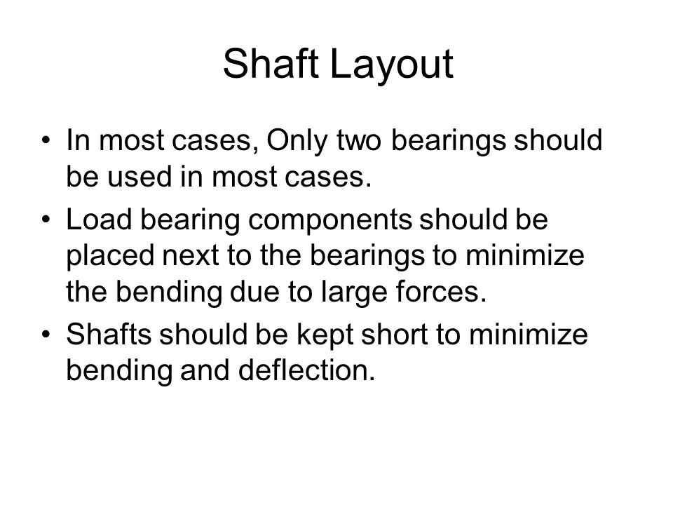 Shaft Layout In most cases, Only two bearings should be used in most cases.