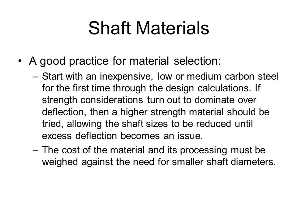 Shaft Materials A good practice for material selection: