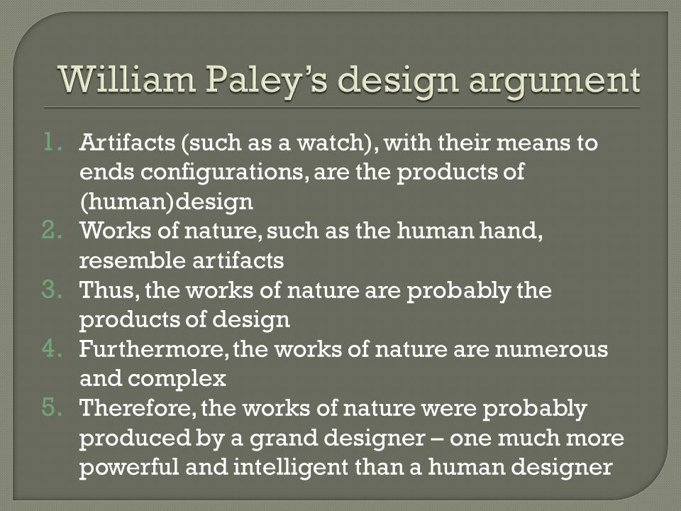 teleological argument paley The teleological argument william paley the evidence of design in crossing a heath, suppose i pitched my foot against a stone, and were asked.