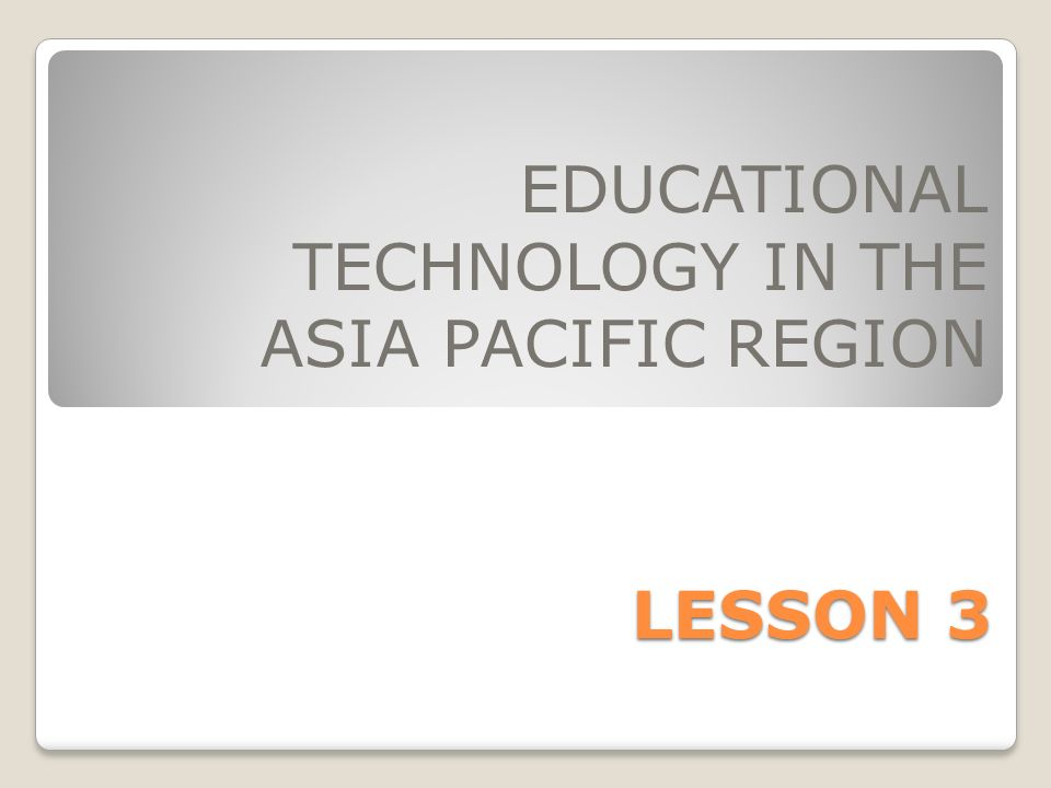 EDUCATIONAL TECHNOLOGY IN THE ASIA PACIFIC REGION