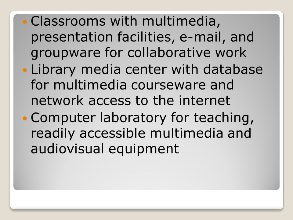Classrooms with multimedia, presentation facilities, e-mail, and groupware for collaborative work