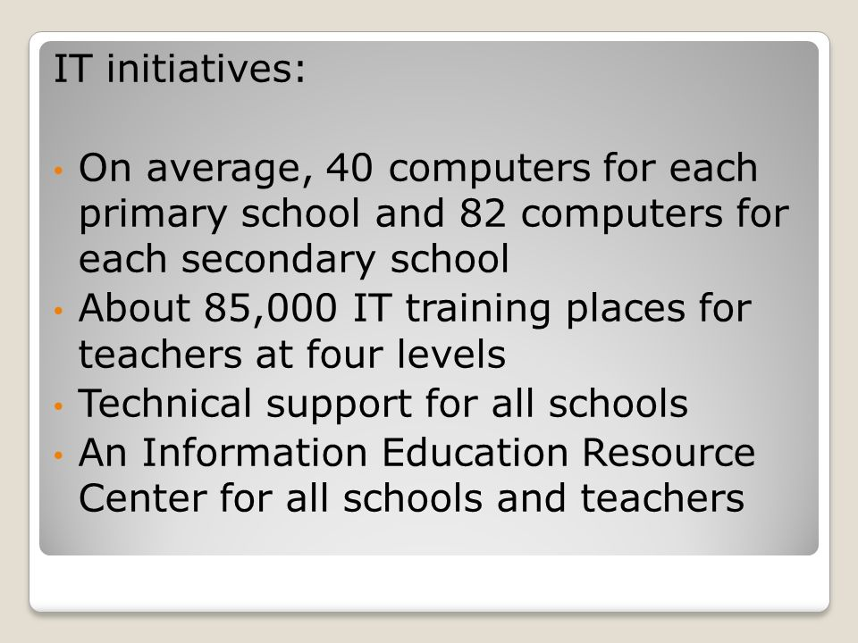 IT initiatives: On average, 40 computers for each primary school and 82 computers for each secondary school.
