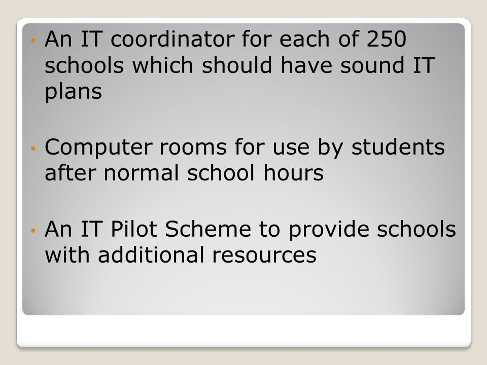 An IT coordinator for each of 250 schools which should have sound IT plans