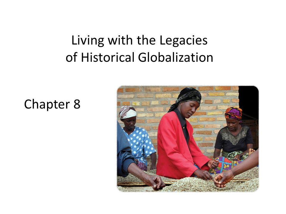 legacies of historical globalization essay 10-1: to what extent should contemporary society respond to the legacies of historical globalization 10-2: should people in canada respond to the legacies of.
