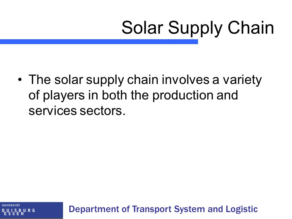 Solar Supply Chain The solar supply chain involves a variety of players in both the production and services sectors.