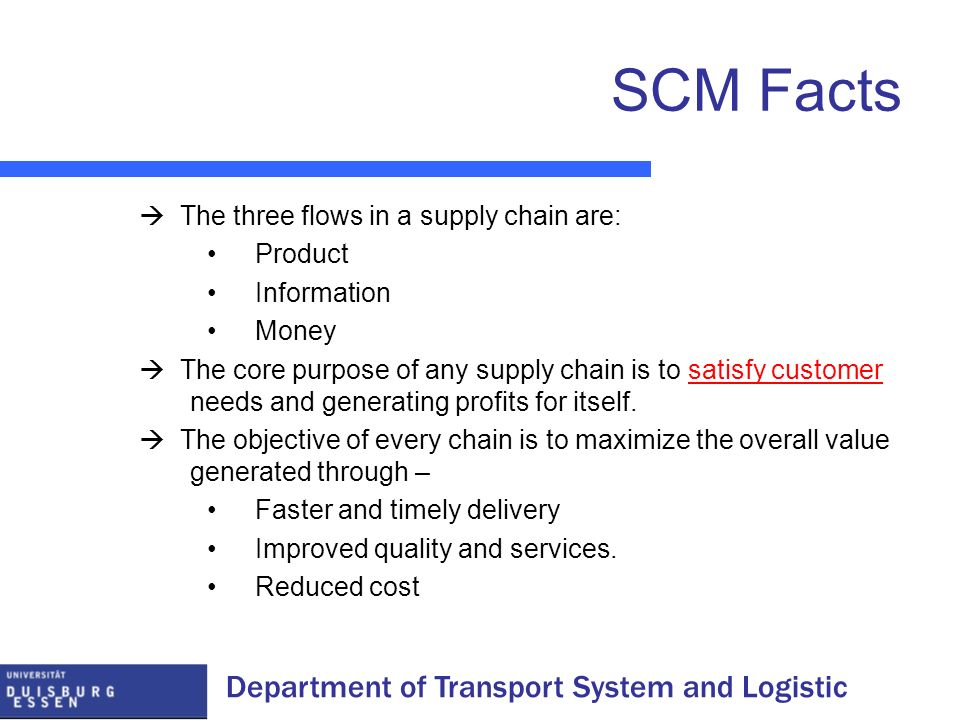 SCM Facts  The three flows in a supply chain are: Product Information