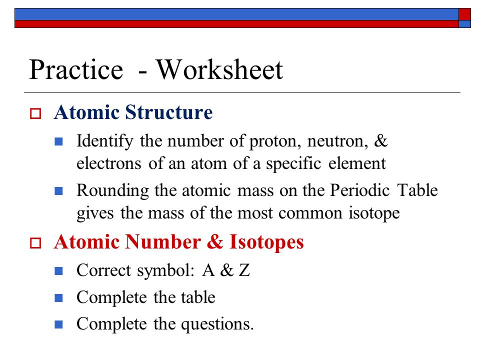 Atomic Structure Worksheet Practice Worksheet Atomic Structure – Protons Neutrons and Electrons Practice Worksheet