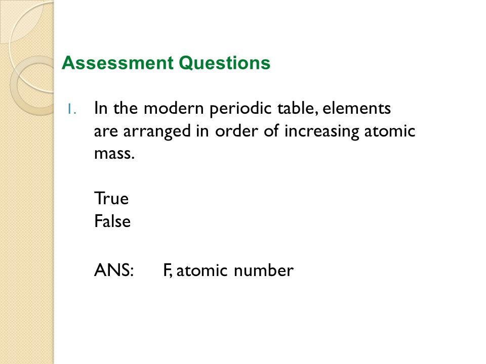 Chapter 5 the periodic table ppt video online download assessment questions in the modern periodic table elements are arranged in order of increasing atomic urtaz Gallery