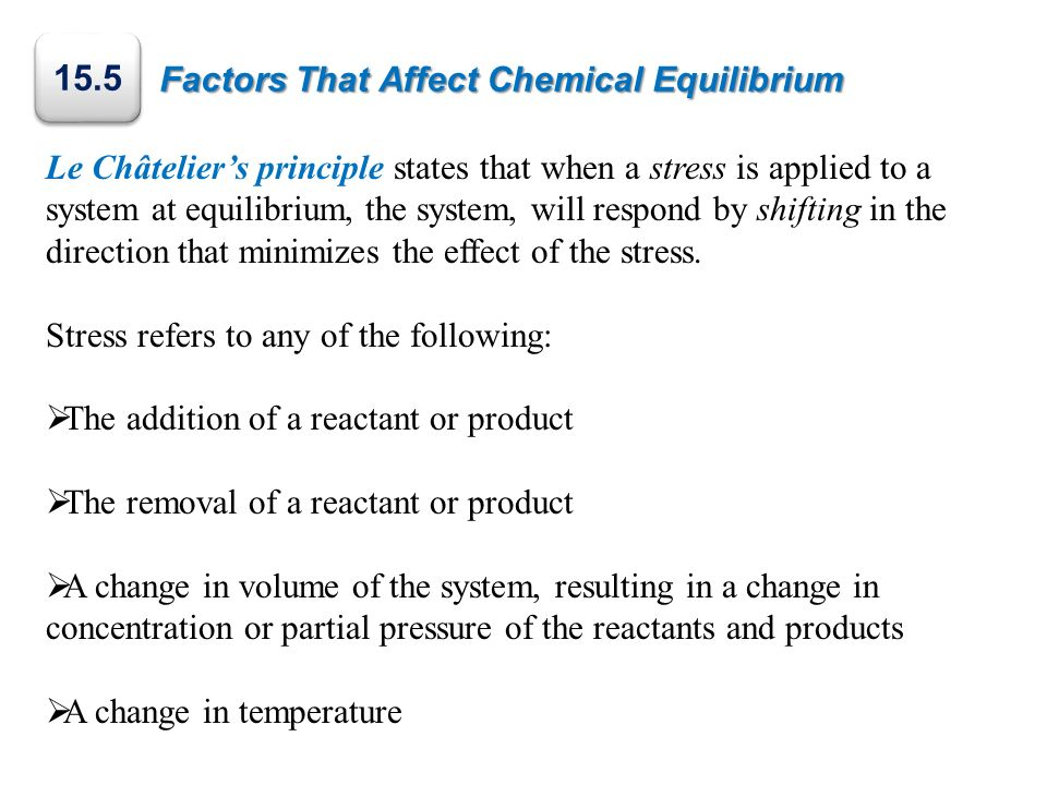 factors affecting chemical equilibrium Rate and extent of chemical change search log in sign up now factors affecting equilibrium loading 08:11 prev description in this video, we will discuss the 3 main factors that affect the position of equilibrium in a reaction: concentration of the reactants or products temperature.