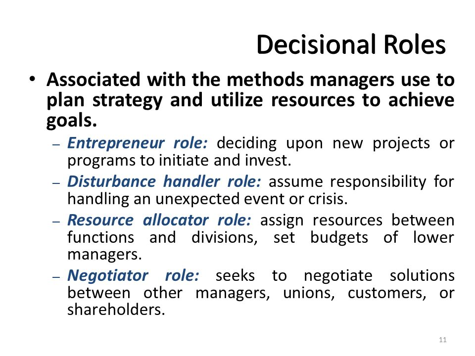 Decisional Roles Associated with the methods managers use to plan strategy and utilize resources to achieve goals.