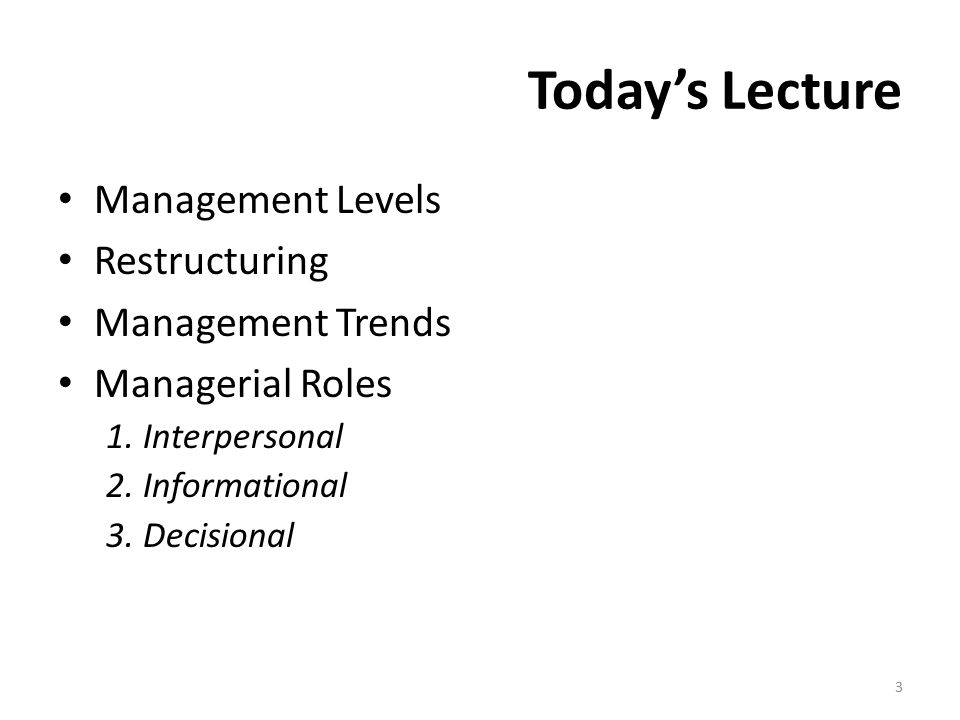 Today's Lecture Management Levels Restructuring Management Trends