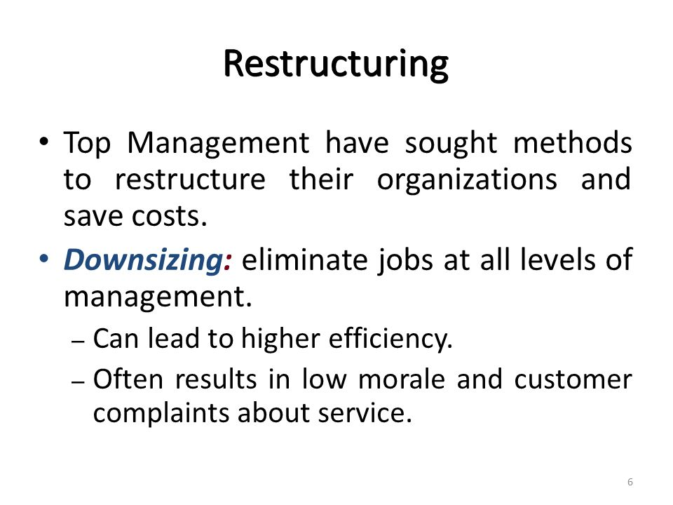 Restructuring Top Management have sought methods to restructure their organizations and save costs.