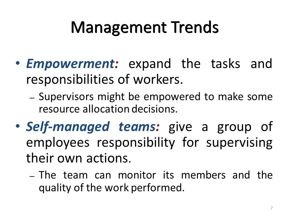 Management Trends Empowerment: expand the tasks and responsibilities of workers.