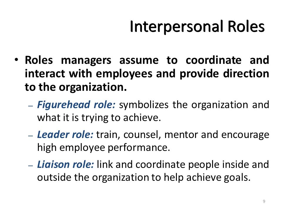 Interpersonal Roles Roles managers assume to coordinate and interact with employees and provide direction to the organization.