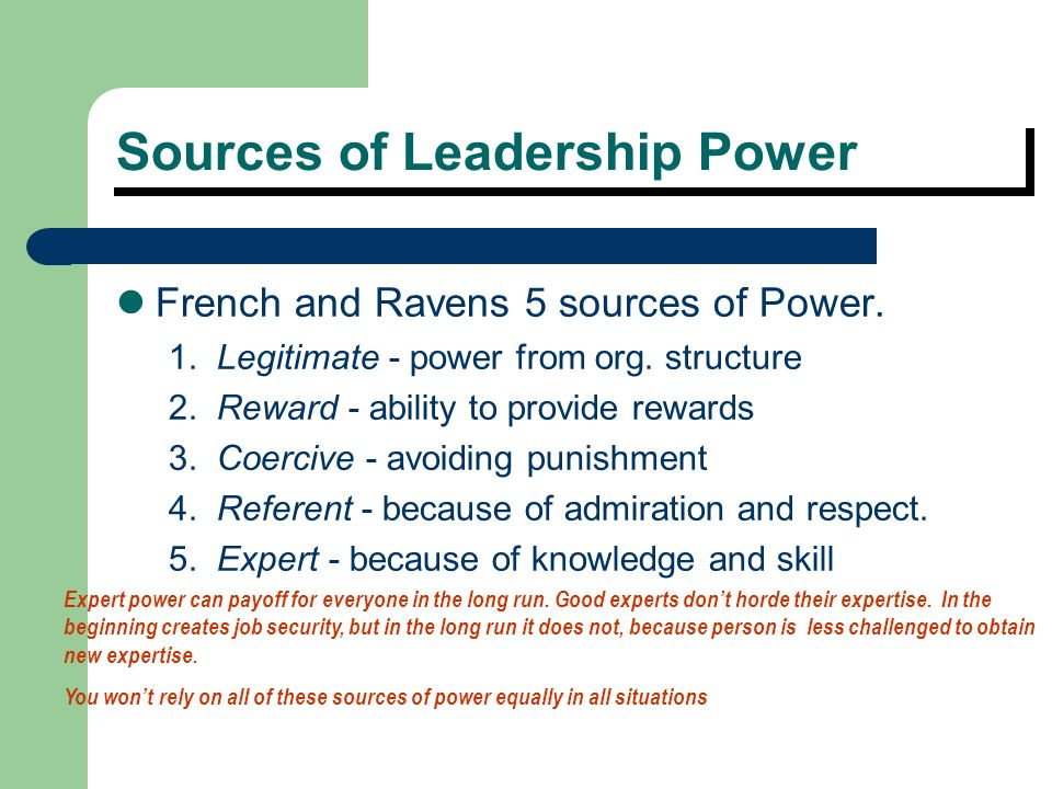 five sources leader power Power and leadership: an influence process  identified five sources of power  become a more effective leader in its simplest terms, power is the ability to.
