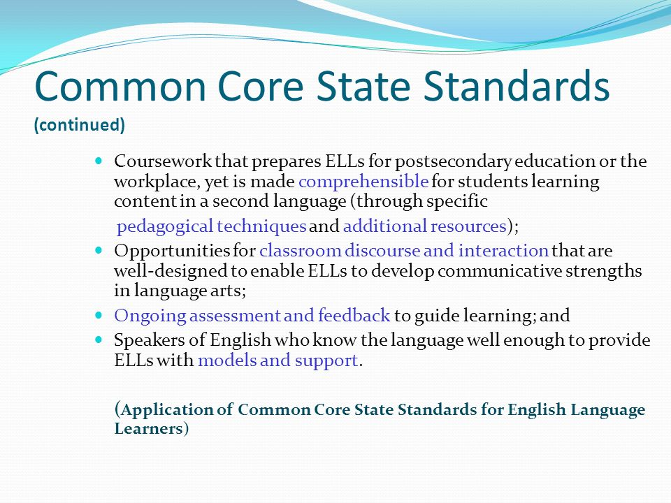 common core state standards The common core state standards (ccss) was a joint effort led by the national governors association center for best practices and the council of chief state school officers from 48 states to develop a common core of k-12 standards in english language arts and mathematics.
