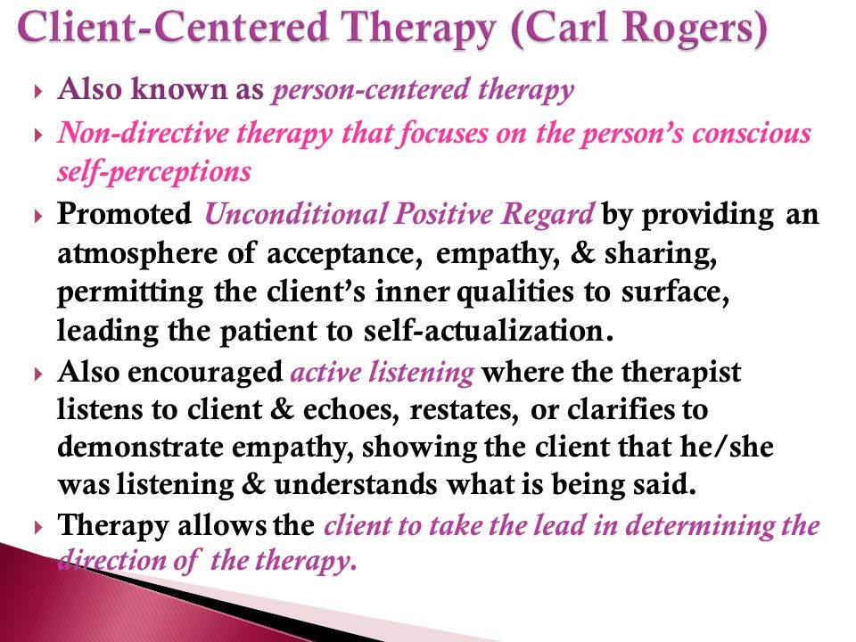 the advantages of client centered therapy Definition person-centered therapy, which is also known as client-centered, non-directive, or rogerian therapy, is an approach to counseling and.