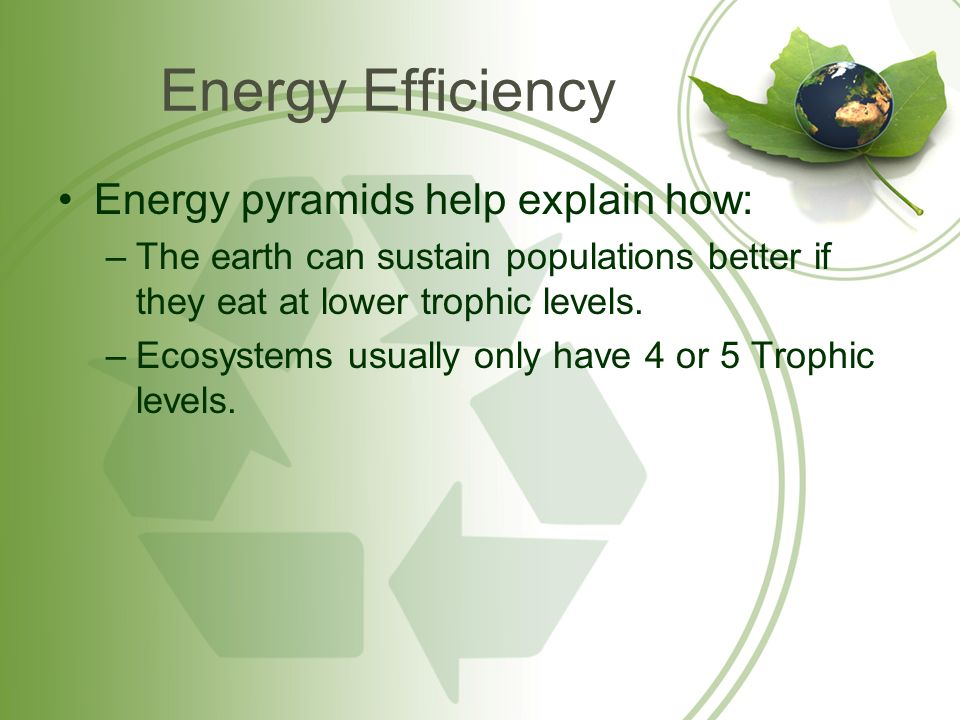 Energy Efficiency Energy pyramids help explain how:
