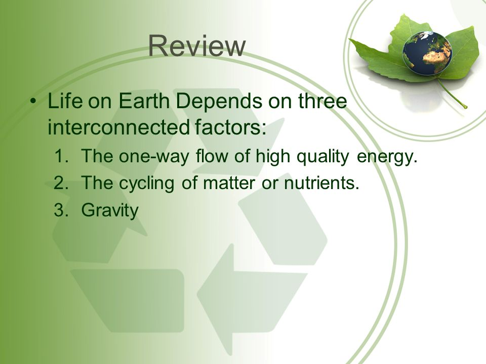 Review Life on Earth Depends on three interconnected factors: