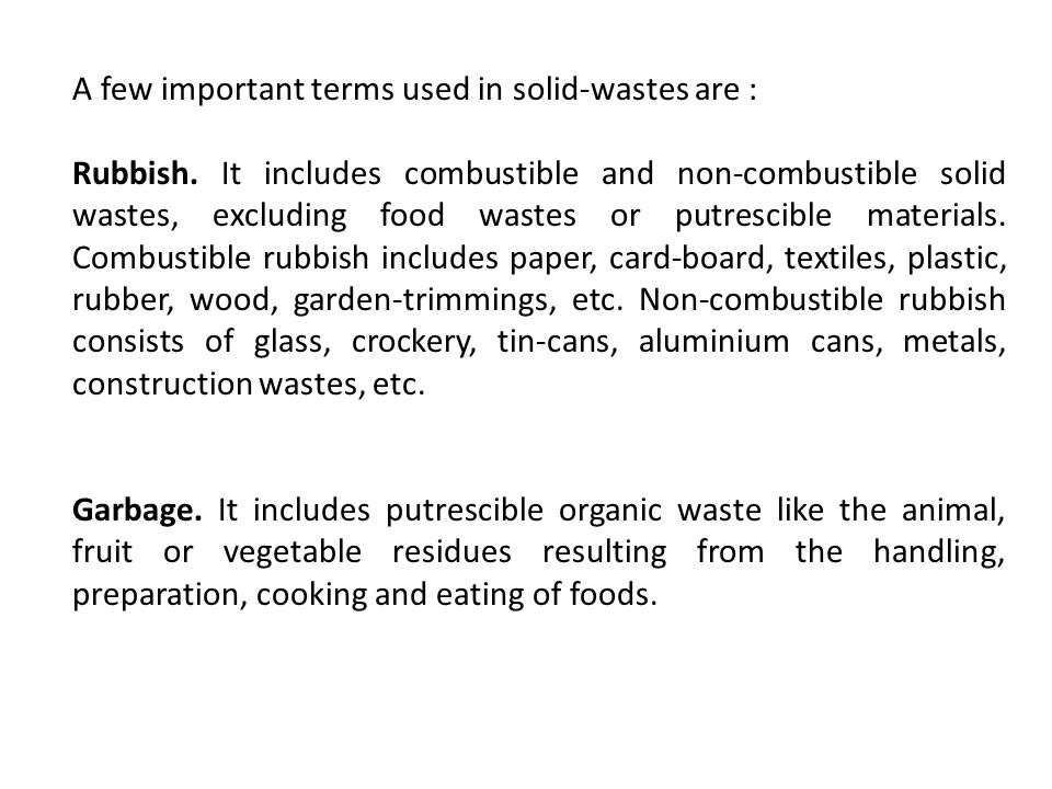 A few important terms used in solid-wastes are :
