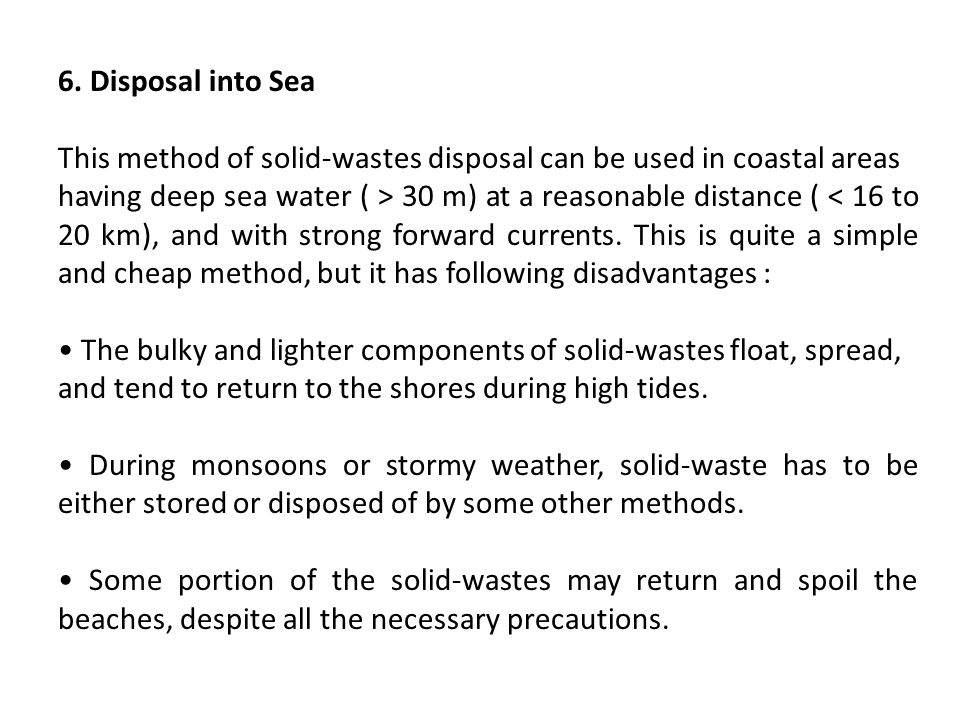 6. Disposal into Sea This method of solid-wastes disposal can be used in coastal areas.