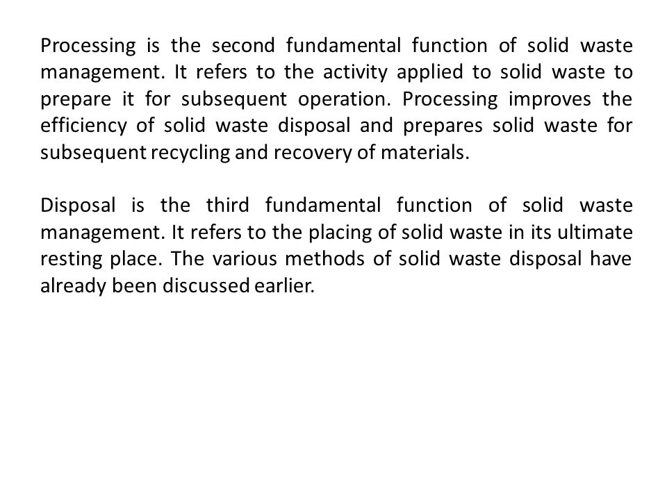 Processing is the second fundamental function of solid waste management. It refers to the activity applied to solid waste to prepare it for subsequent operation. Processing improves the efficiency of solid waste disposal and prepares solid waste for subsequent recycling and recovery of materials.