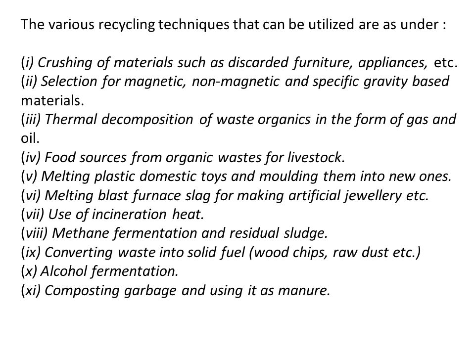The various recycling techniques that can be utilized are as under :