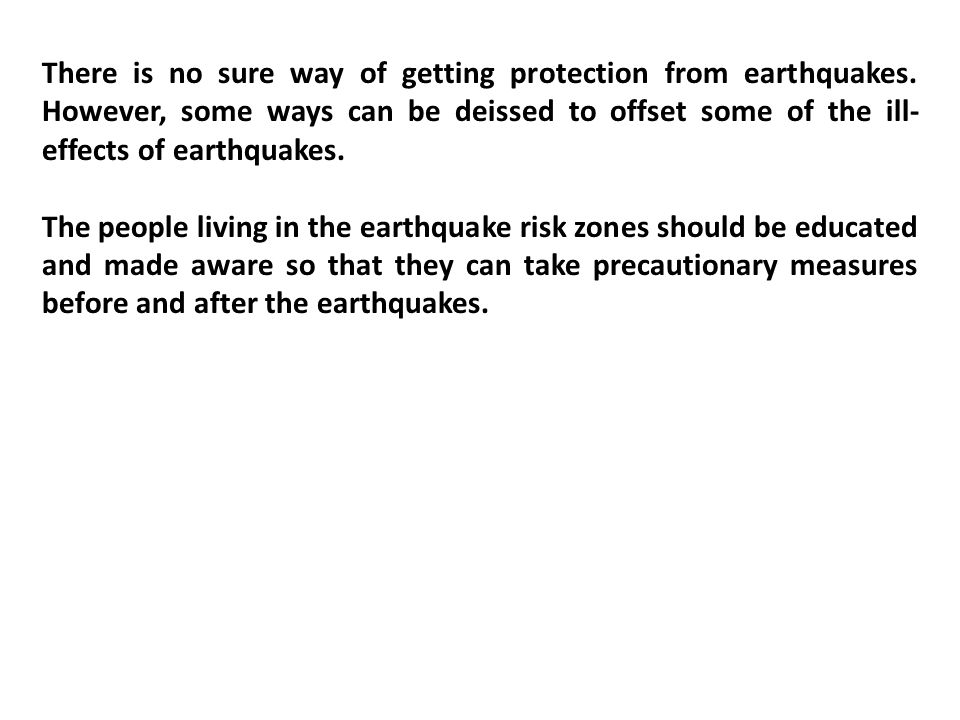 There is no sure way of getting protection from earthquakes