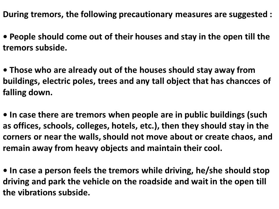 During tremors, the following precautionary measures are suggested :