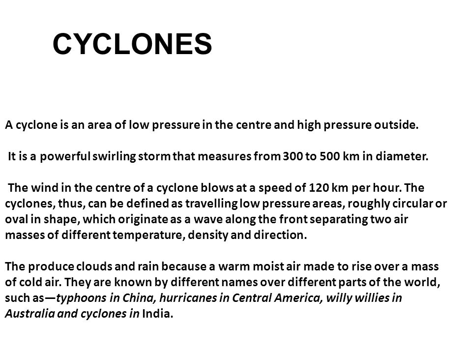 CYCLONES A cyclone is an area of low pressure in the centre and high pressure outside.