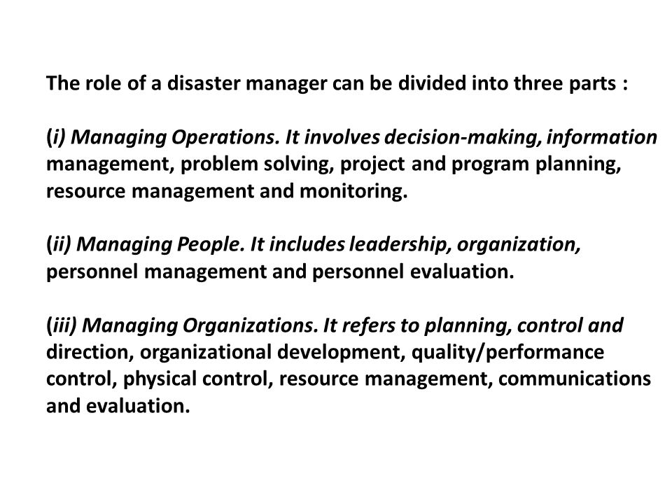 The role of a disaster manager can be divided into three parts :