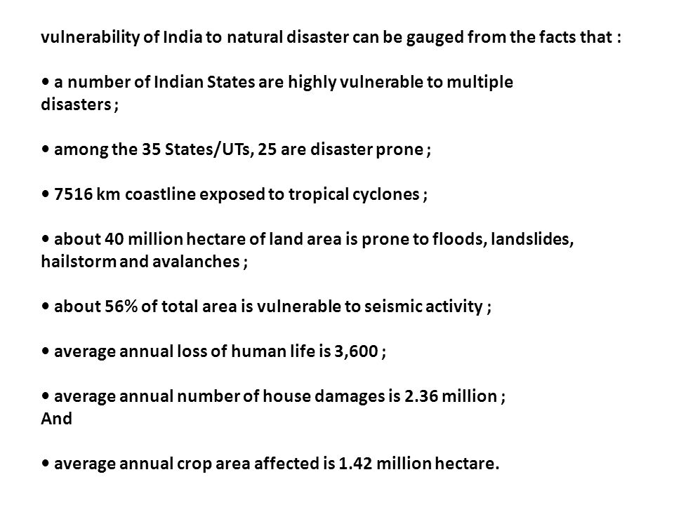 vulnerability of India to natural disaster can be gauged from the facts that :