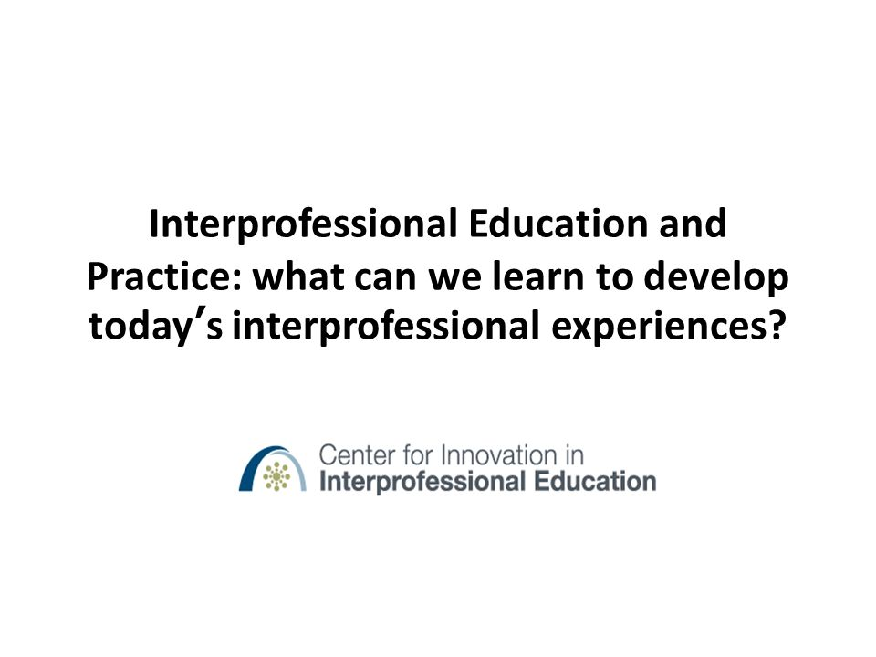 interprofessional practice Developing interprofessional education and practice in oral health  a vision for interprofessional collaboration in education and practice 2015 (pdf.