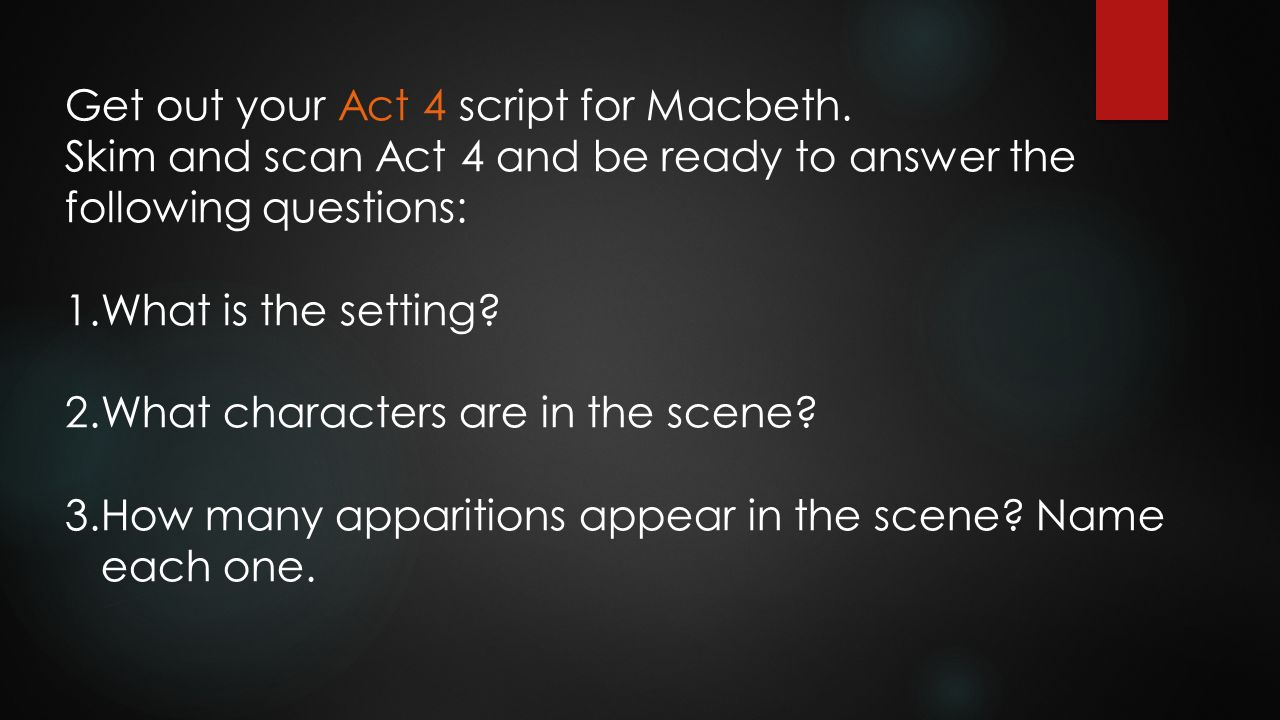 Get out your Act 4 script for Macbeth.